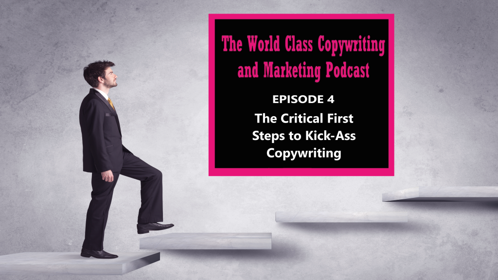 The Critical First Steps to Kick-Ass Copywriting