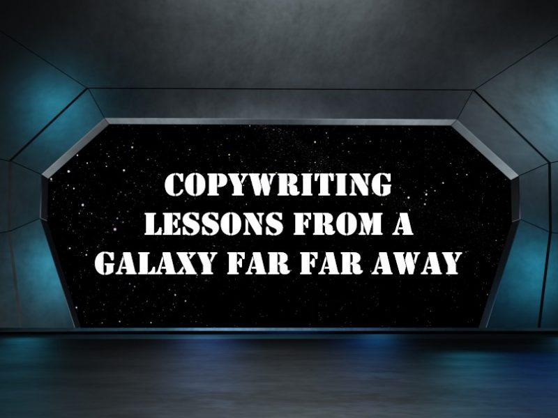 Copywriting Lessons From A Galaxy Far Far Away