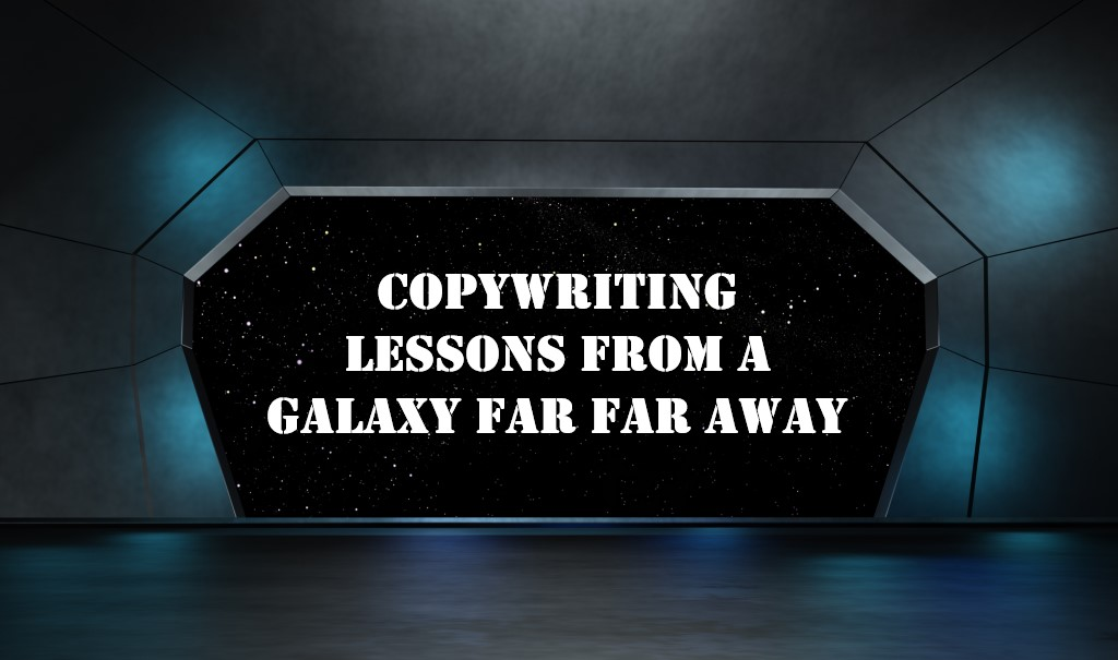 Copywriting Lessons From A Galaxy Far Far Away