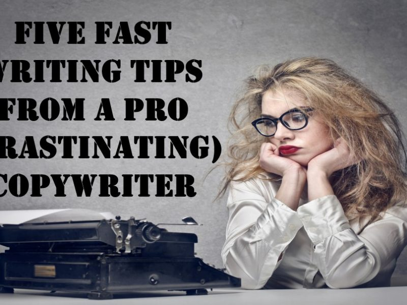 5 Fast Writing Tips From A Pro (Crastinating) Copywriter